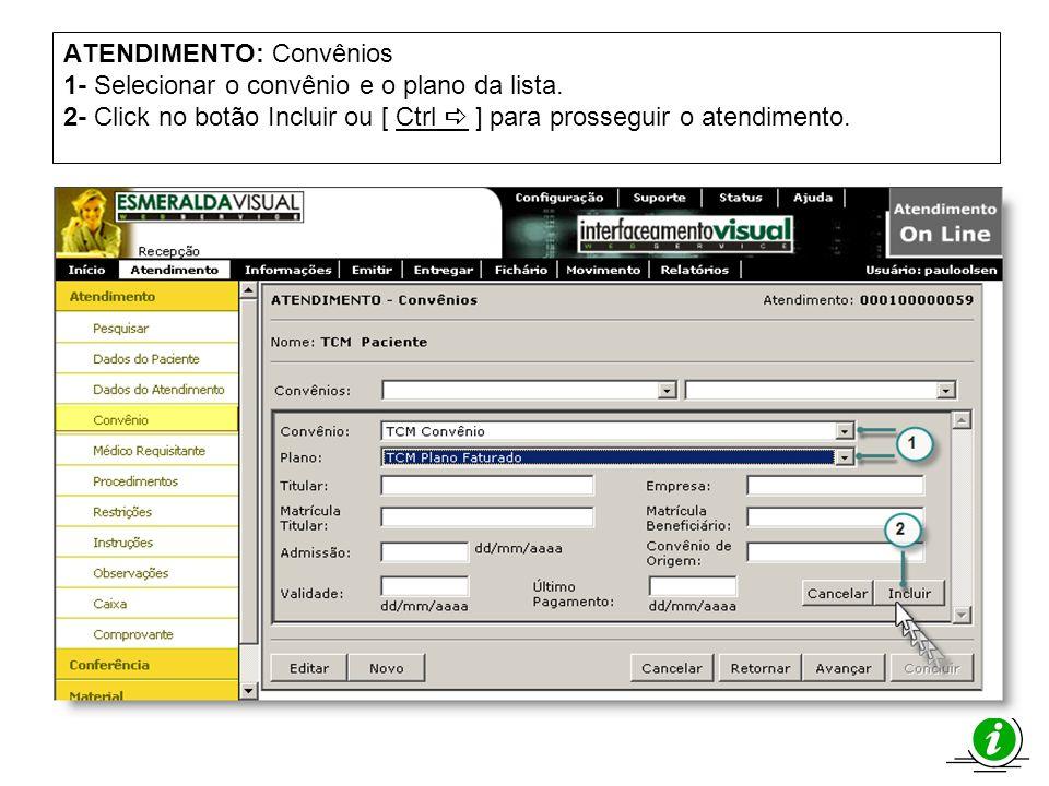 ATENDIMENTO: Convênios 1- Selecionar o convênio e o plano da lista. 2- Click no botão Incluir ou [ Ctrl ] para prosseguir o atendimento.