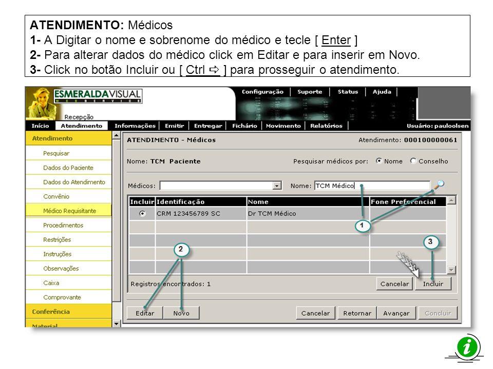 ATENDIMENTO: Médicos 1- A Digitar o nome e sobrenome do médico e tecle [ Enter ] 2- Para alterar dados do médico click em Editar e para inserir em Nov