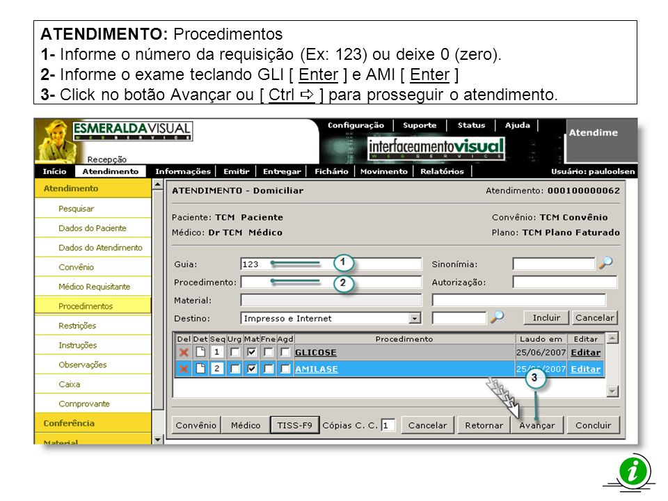 ATENDIMENTO: Procedimentos 1- Informe o número da requisição (Ex: 123) ou deixe 0 (zero). 2- Informe o exame teclando GLI [ Enter ] e AMI [ Enter ] 3-