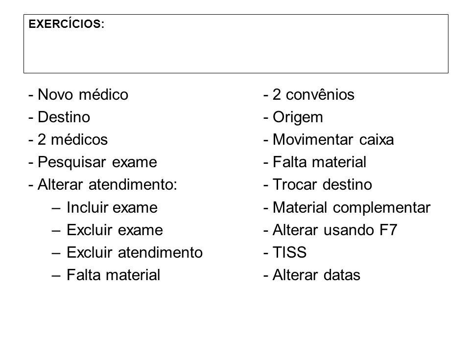 EXERCÍCIOS: - Novo médico- 2 convênios - Destino- Origem - 2 médicos- Movimentar caixa - Pesquisar exame- Falta material - Alterar atendimento:- Troca