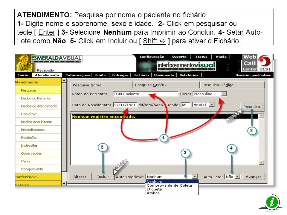 FICHÁRIO: Dados Gerais 1- Campos obrigatório (Nome do Paciente e Sexo).