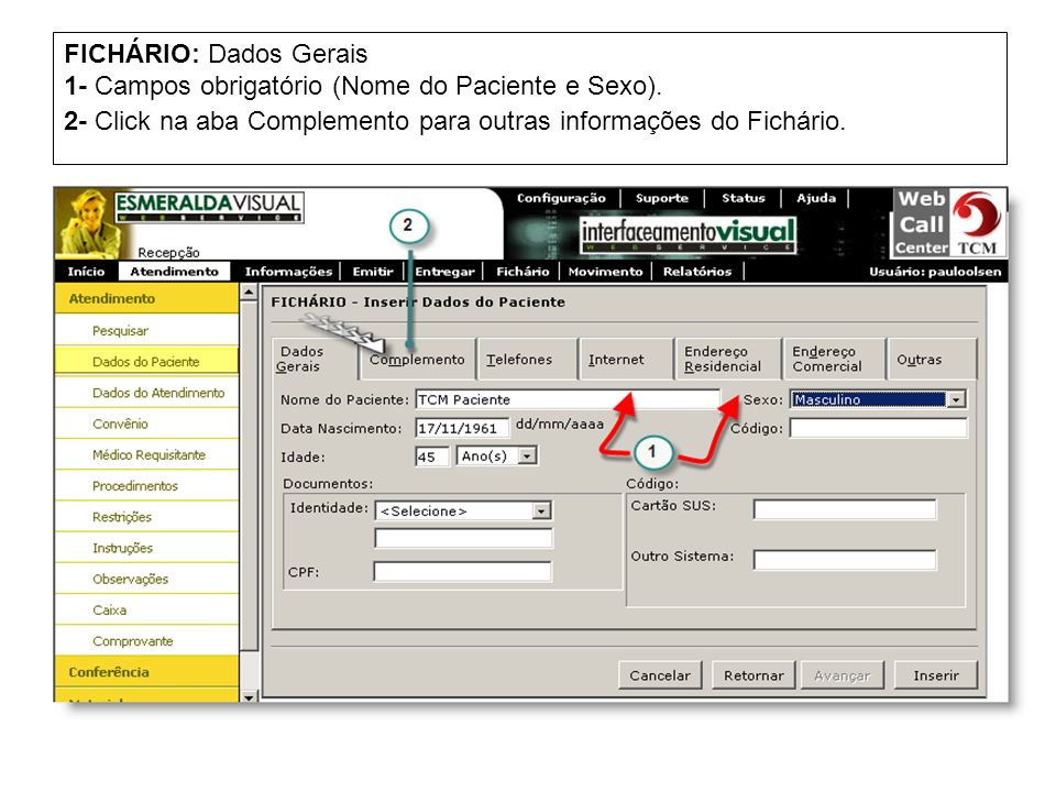 FICHÁRIO: Dados Gerais 1- Campos obrigatório (Nome do Paciente e Sexo). 2- Click na aba Complemento para outras informações do Fichário.