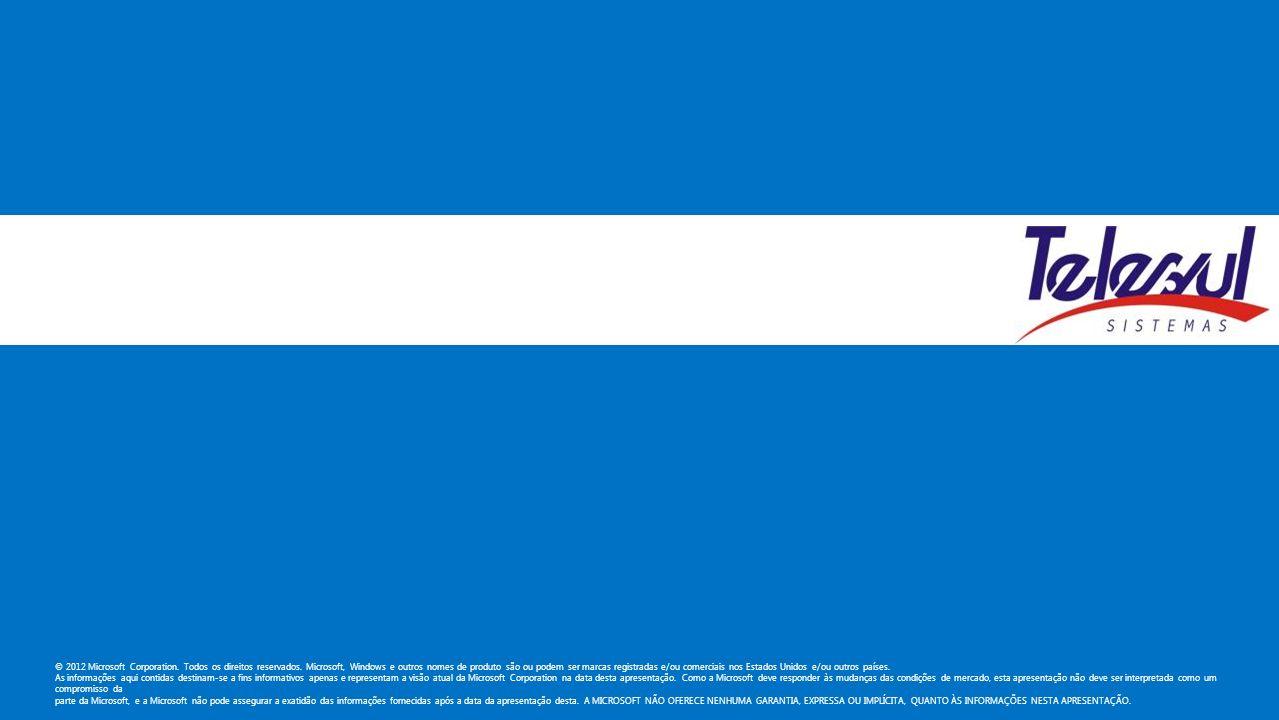 © 2012 Microsoft Corporation. Todos os direitos reservados. Microsoft, Windows e outros nomes de produto são ou podem ser marcas registradas e/ou come