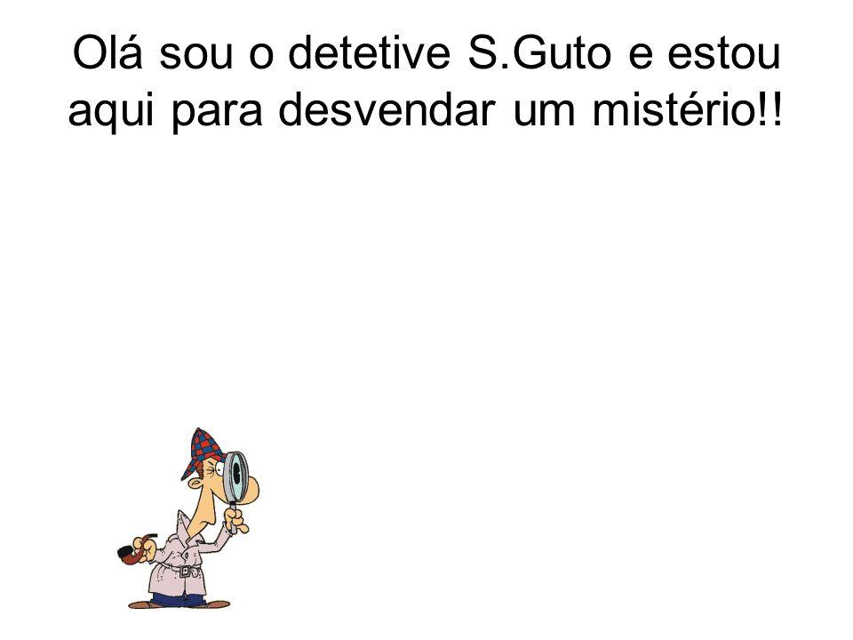 Olá sou o detetive S.Guto e estou aqui para desvendar um mistério!!