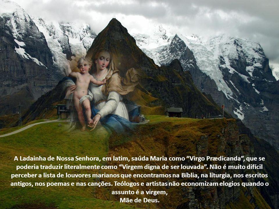 A Ladainha de Nossa Senhora, em latim, saúda Maria como Virgo Prædicanda, que se poderia traduzir literalmente como Virgem digna de ser louvada.