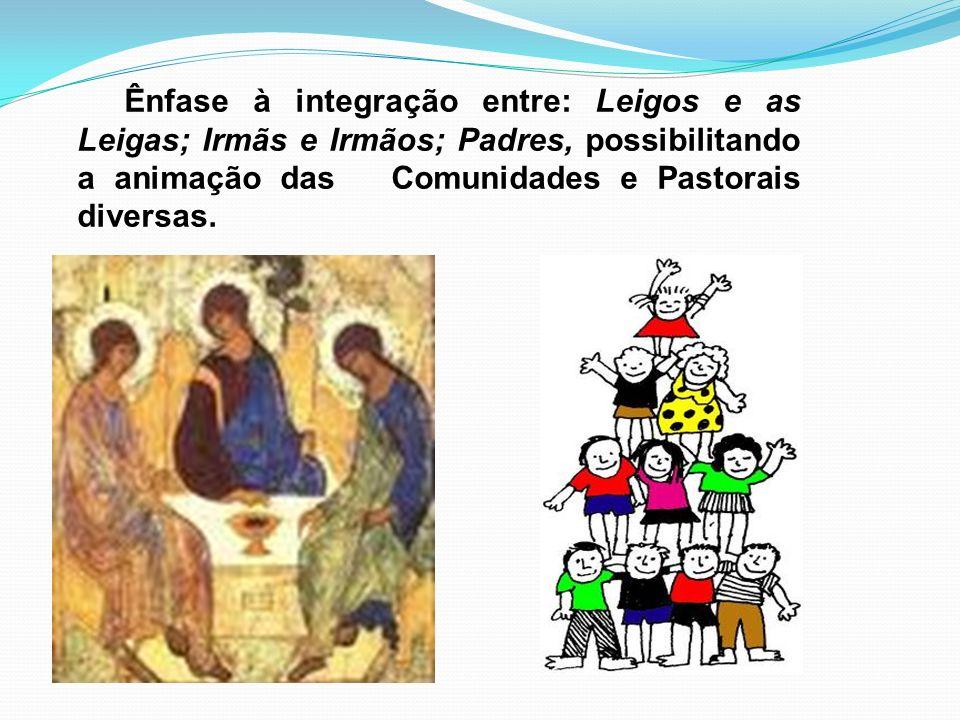 Ênfase à integração entre: Leigos e as Leigas; Irmãs e Irmãos; Padres, possibilitando a animação das Comunidades e Pastorais diversas.