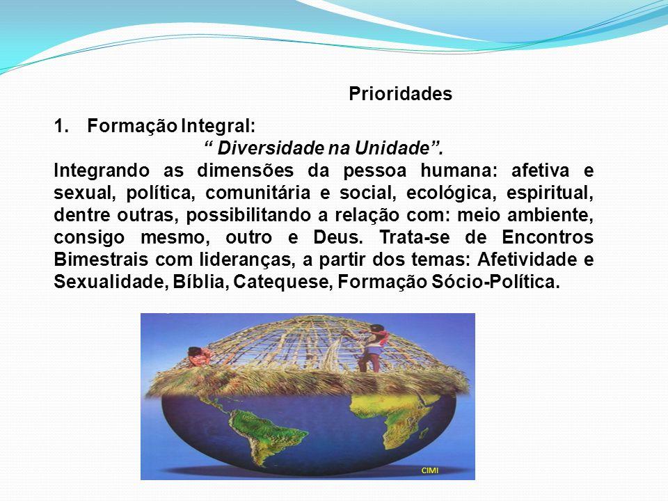 Prioridades 1.Formação Integral: Diversidade na Unidade. Integrando as dimensões da pessoa humana: afetiva e sexual, política, comunitária e social, e