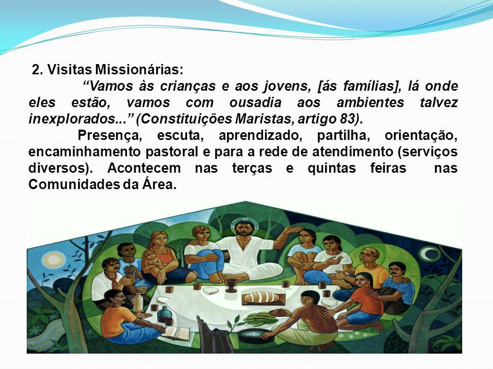 2. Visitas Missionárias: Vamos às crianças e aos jovens, [ás famílias], lá onde eles estão, vamos com ousadia aos ambientes talvez inexplorados... (Co