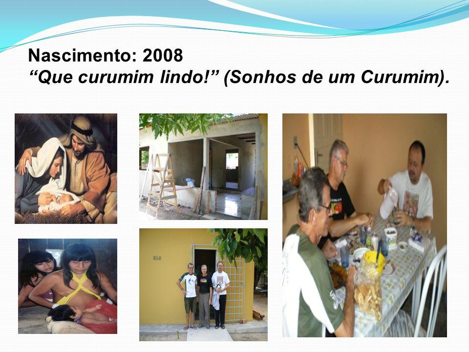 Nascimento: 2008 Que curumim lindo! (Sonhos de um Curumim).