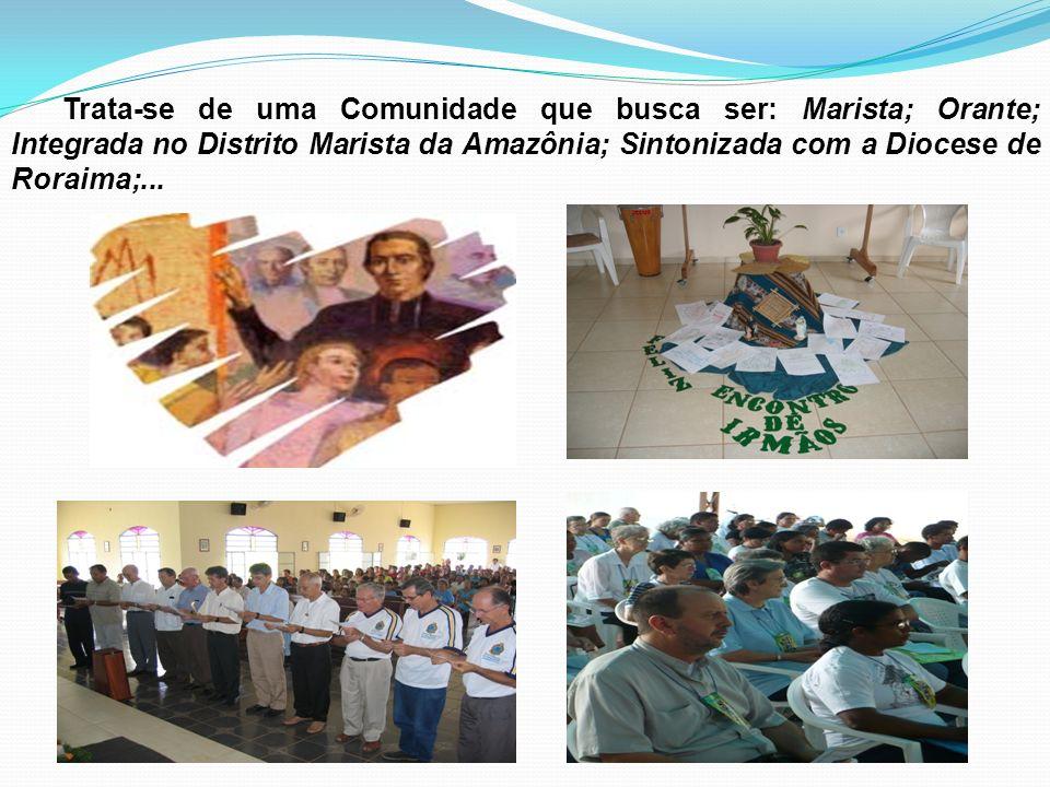 Trata-se de uma Comunidade que busca ser: Marista; Orante; Integrada no Distrito Marista da Amazônia; Sintonizada com a Diocese de Roraima;...