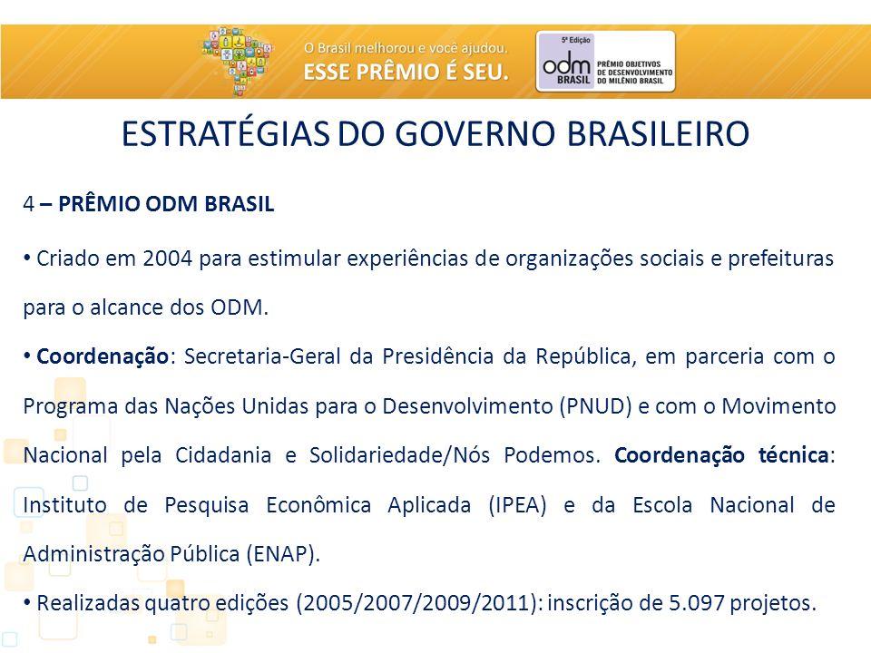ESTRATÉGIAS DO GOVERNO BRASILEIRO 4 – PRÊMIO ODM BRASIL Criado em 2004 para estimular experiências de organizações sociais e prefeituras para o alcanc