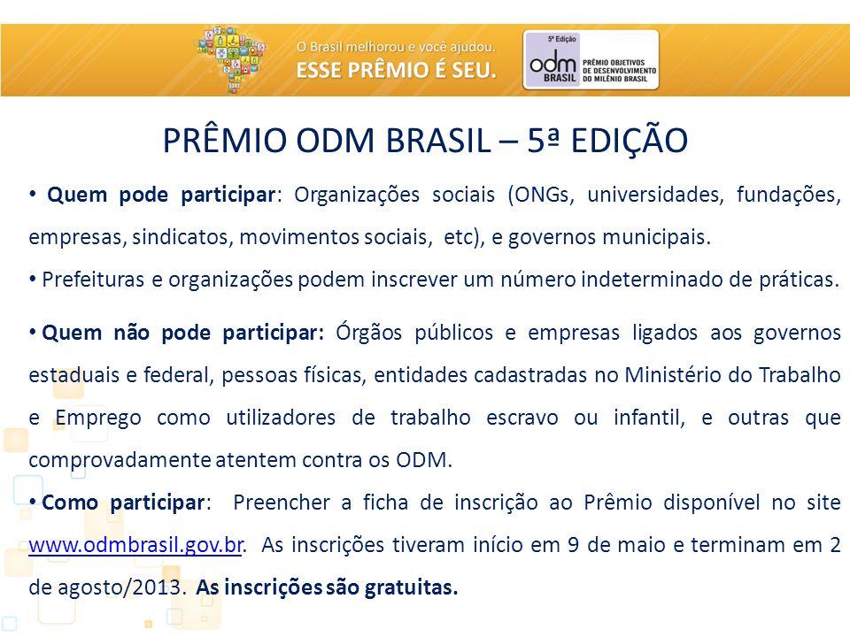 PRÊMIO ODM BRASIL – 5ª EDIÇÃO Quem pode participar: Organizações sociais (ONGs, universidades, fundações, empresas, sindicatos, movimentos sociais, etc), e governos municipais.