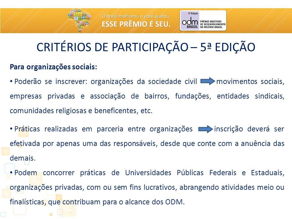 CRITÉRIOS DE PARTICIPAÇÃO – 5ª EDIÇÃO Para organizações sociais: Poderão se inscrever: organizações da sociedade civil movimentos sociais, empresas pr