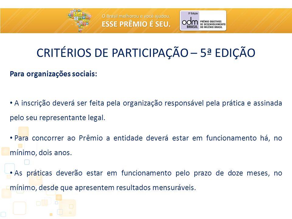 CRITÉRIOS DE PARTICIPAÇÃO – 5ª EDIÇÃO Para organizações sociais: A inscrição deverá ser feita pela organização responsável pela prática e assinada pelo seu representante legal.
