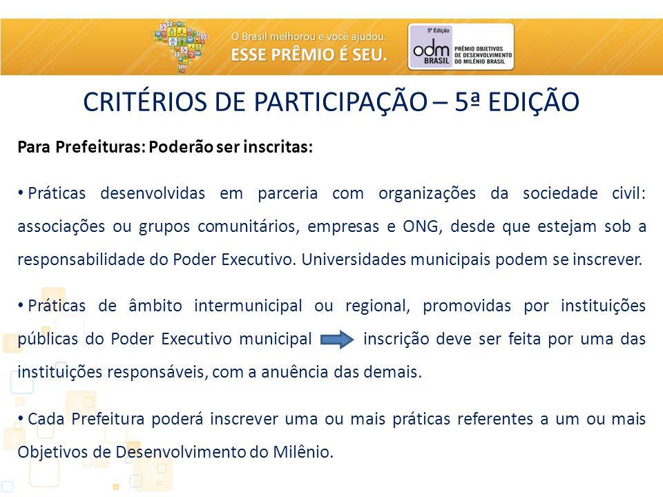 CRITÉRIOS DE PARTICIPAÇÃO – 5ª EDIÇÃO Para Prefeituras: Poderão ser inscritas: Práticas desenvolvidas em parceria com organizações da sociedade civil: