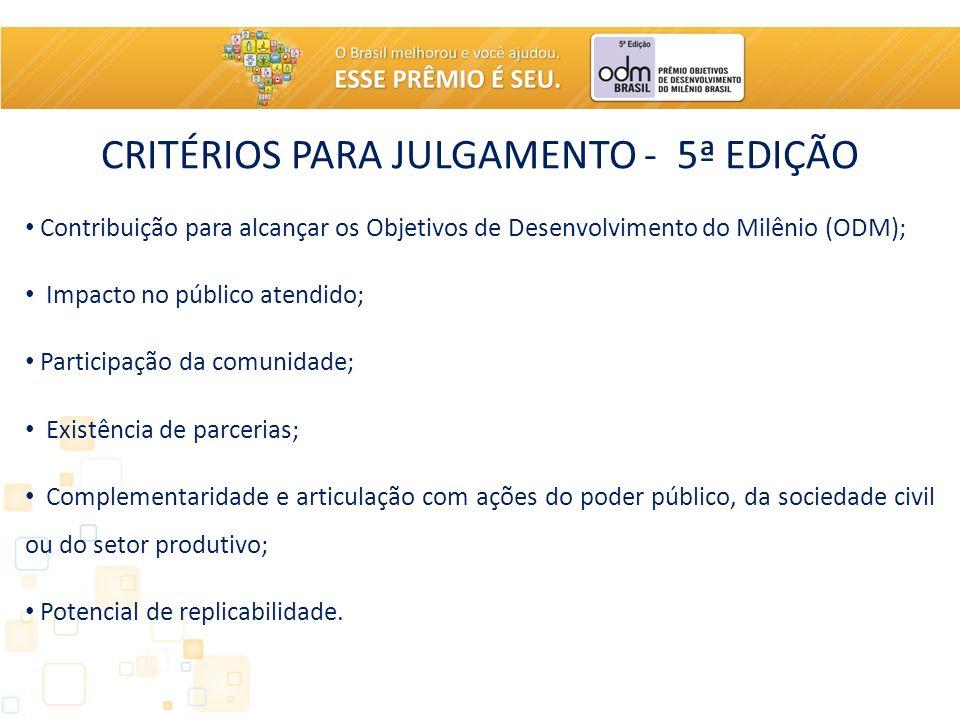 CRITÉRIOS PARA JULGAMENTO - 5ª EDIÇÃO Contribuição para alcançar os Objetivos de Desenvolvimento do Milênio (ODM); Impacto no público atendido; Partic