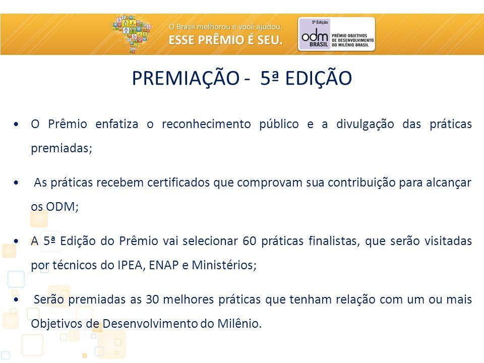 PREMIAÇÃO - 5ª EDIÇÃO O Prêmio enfatiza o reconhecimento público e a divulgação das práticas premiadas; As práticas recebem certificados que comprovam