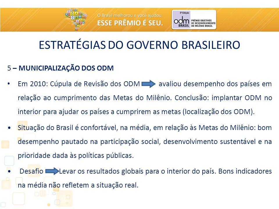 ESTRATÉGIAS DO GOVERNO BRASILEIRO 5 – MUNICIPALIZAÇÃO DOS ODM Em 2010: Cúpula de Revisão dos ODM avaliou desempenho dos países em relação ao cumprimen