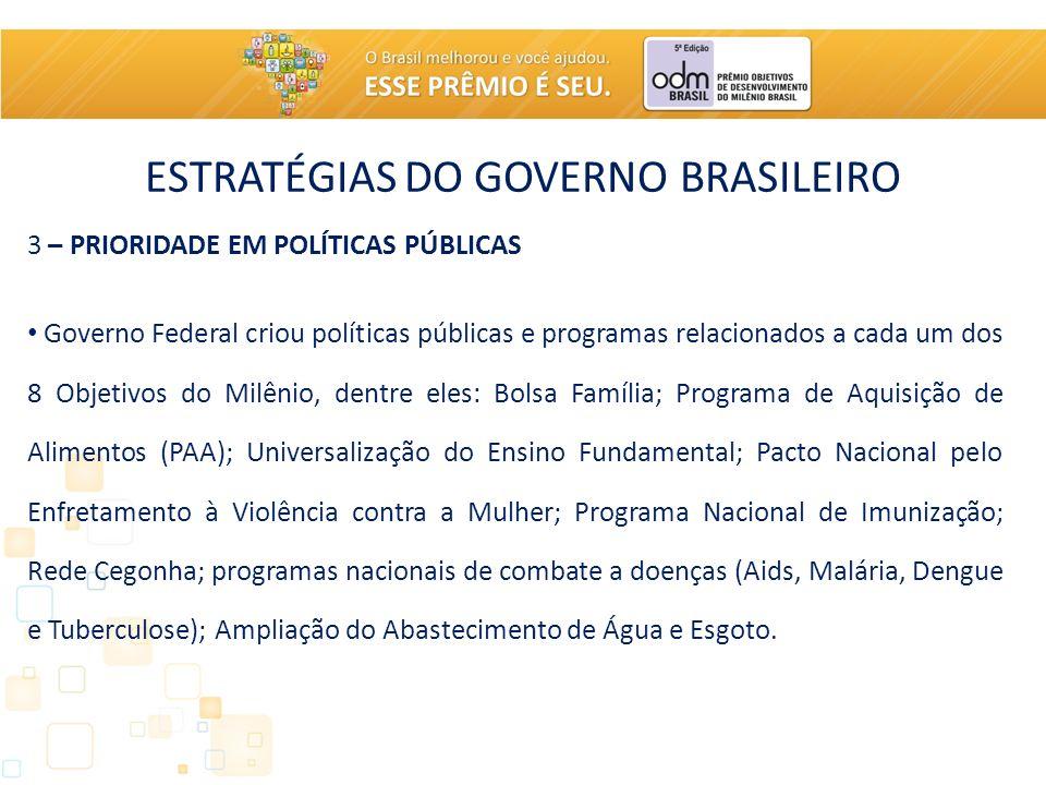 ESTRATÉGIAS DO GOVERNO BRASILEIRO 3 – PRIORIDADE EM POLÍTICAS PÚBLICAS Governo Federal criou políticas públicas e programas relacionados a cada um dos