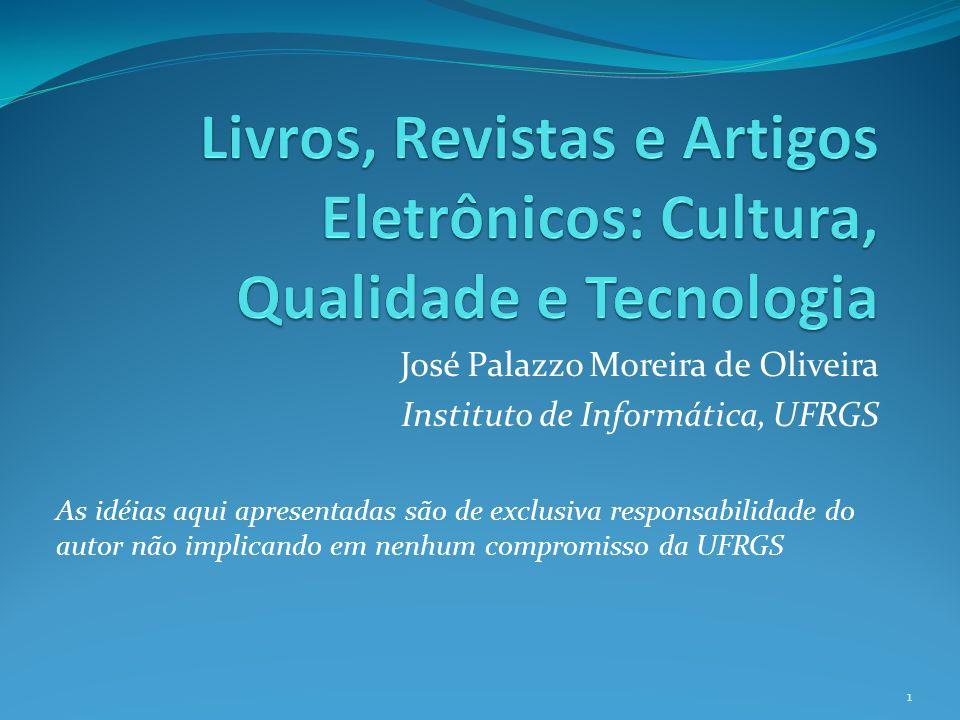 José Palazzo Moreira de Oliveira Instituto de Informática, UFRGS As idéias aqui apresentadas são de exclusiva responsabilidade do autor não implicando