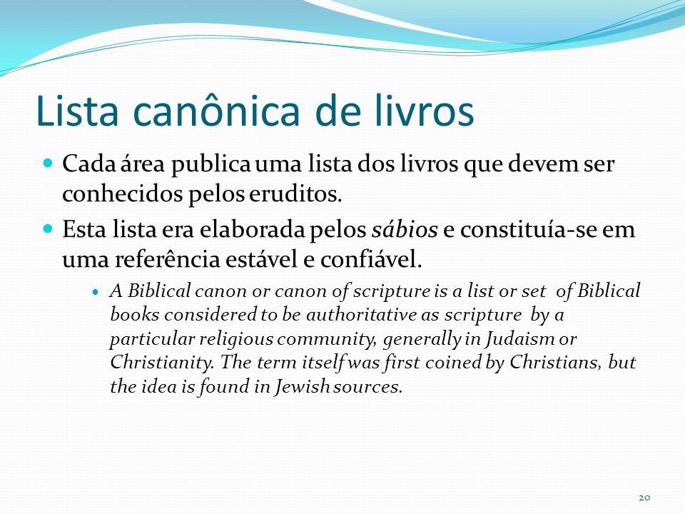 Lista canônica de livros Cada área publica uma lista dos livros que devem ser conhecidos pelos eruditos. Esta lista era elaborada pelos sábios e const