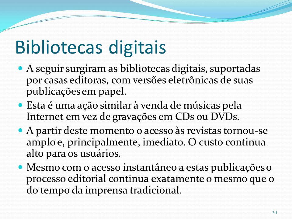 Bibliotecas digitais A seguir surgiram as bibliotecas digitais, suportadas por casas editoras, com versões eletrônicas de suas publicações em papel. E