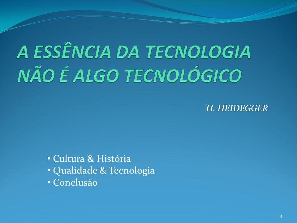 H. HEIDEGGER Cultura & História Qualidade & Tecnologia Conclusão 3