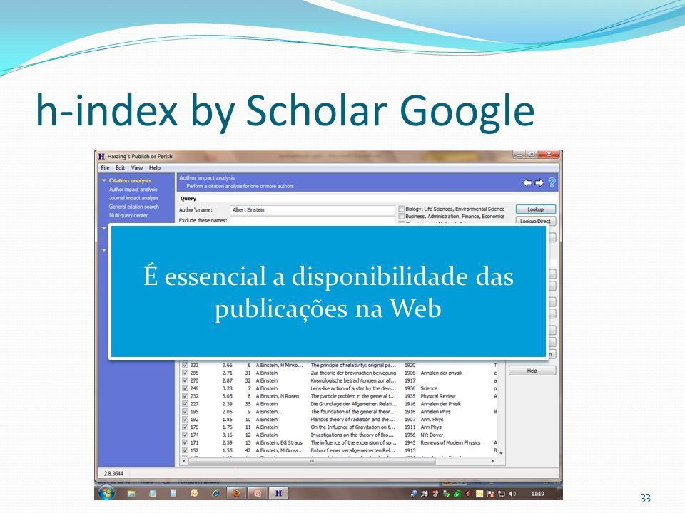 h-index by Scholar Google 33 É essencial a disponibilidade das publicações na Web