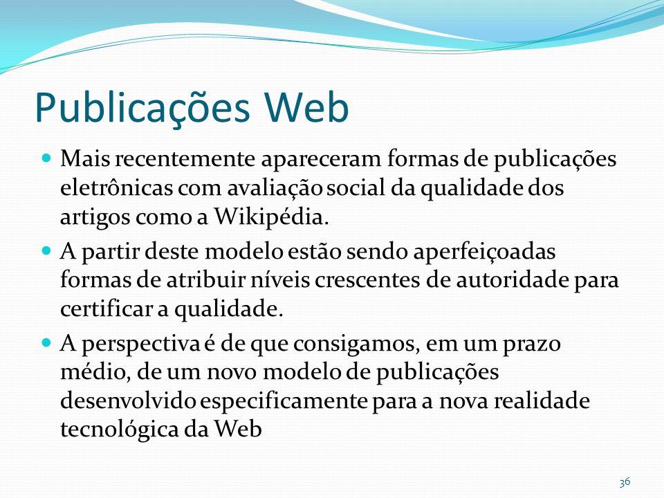 Publicações Web Mais recentemente apareceram formas de publicações eletrônicas com avaliação social da qualidade dos artigos como a Wikipédia. A parti
