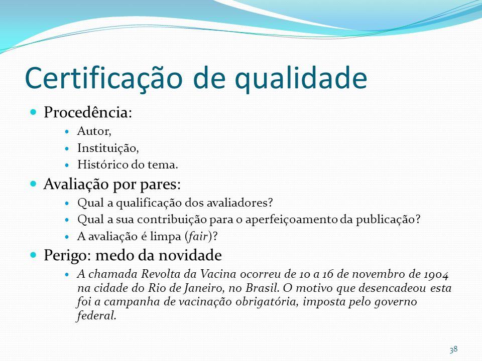 Certificação de qualidade Procedência: Autor, Instituição, Histórico do tema. Avaliação por pares: Qual a qualificação dos avaliadores? Qual a sua con