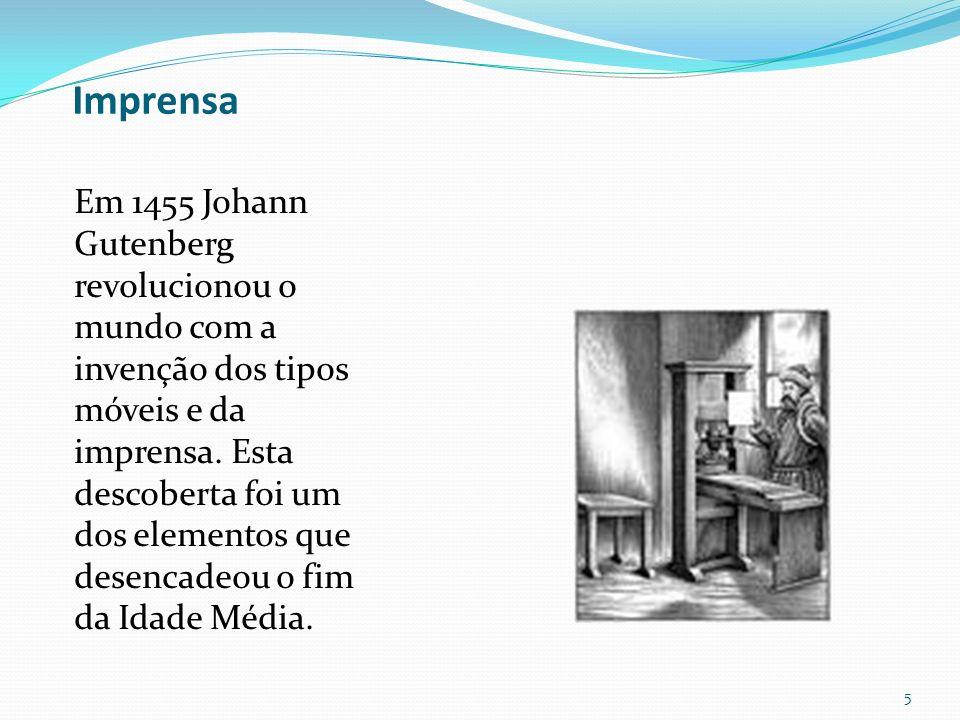 Imprensa Em 1455 Johann Gutenberg revolucionou o mundo com a invenção dos tipos móveis e da imprensa. Esta descoberta foi um dos elementos que desenca