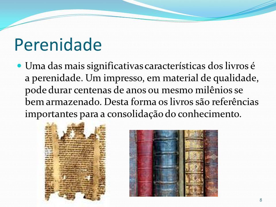 Livros como a base do conhecimento Em muitas áreas de conhecimento, como nas Ciências Humanas, os livros são considerados a fonte básica de conhecimento e fortemente considerados na avaliação da produção acadêmica.