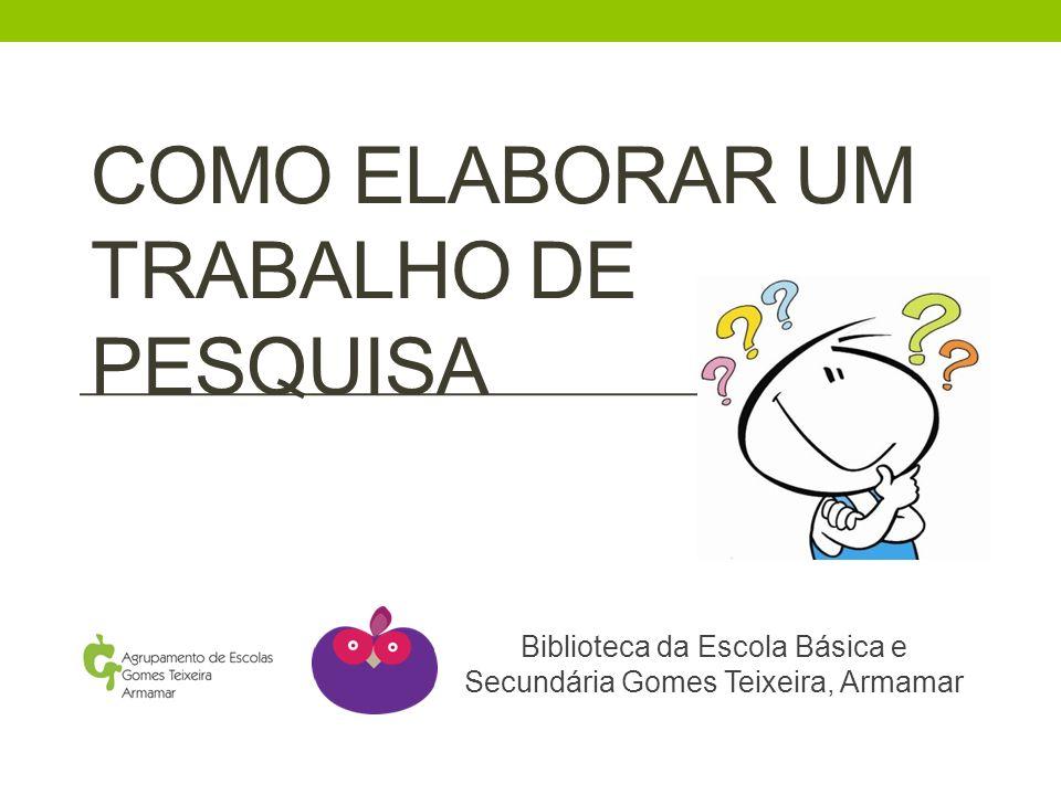 COMO ELABORAR UM TRABALHO DE PESQUISA Biblioteca da Escola Básica e Secundária Gomes Teixeira, Armamar