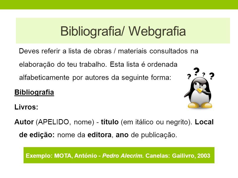 Bibliografia / Webgrafia Deves referir a lista de obras / materiais consultados na elaboração do teu trabalho. Esta lista é ordenada alfabeticamente p