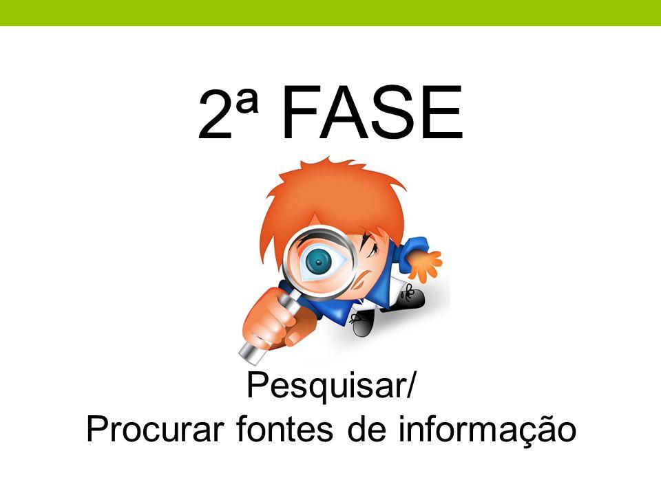 2ª FASE Pesquisar/ Procurar fontes de informação