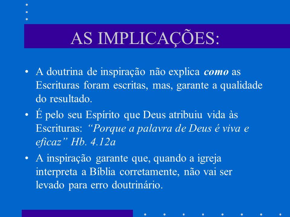 AS IMPLICAÇÕES: A doutrina de inspiração não explica como as Escrituras foram escritas, mas, garante a qualidade do resultado. É pelo seu Espírito que