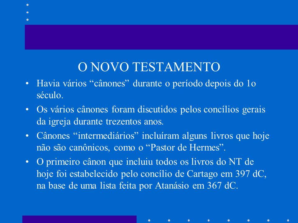 O NOVO TESTAMENTO Havia vários cânones durante o período depois do 1o século. Os vários cânones foram discutidos pelos concílios gerais da igreja dura