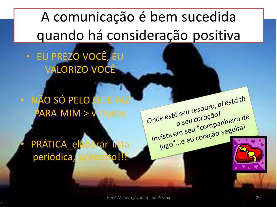 A comunicação é bem sucedida quando há consideração positiva EU PREZO VOCÊ, EU VALORIZO VOCÊ NÃO SÓ PELO QUE FAZ PARA MIM > virtudes PRÁTICA_elaborar