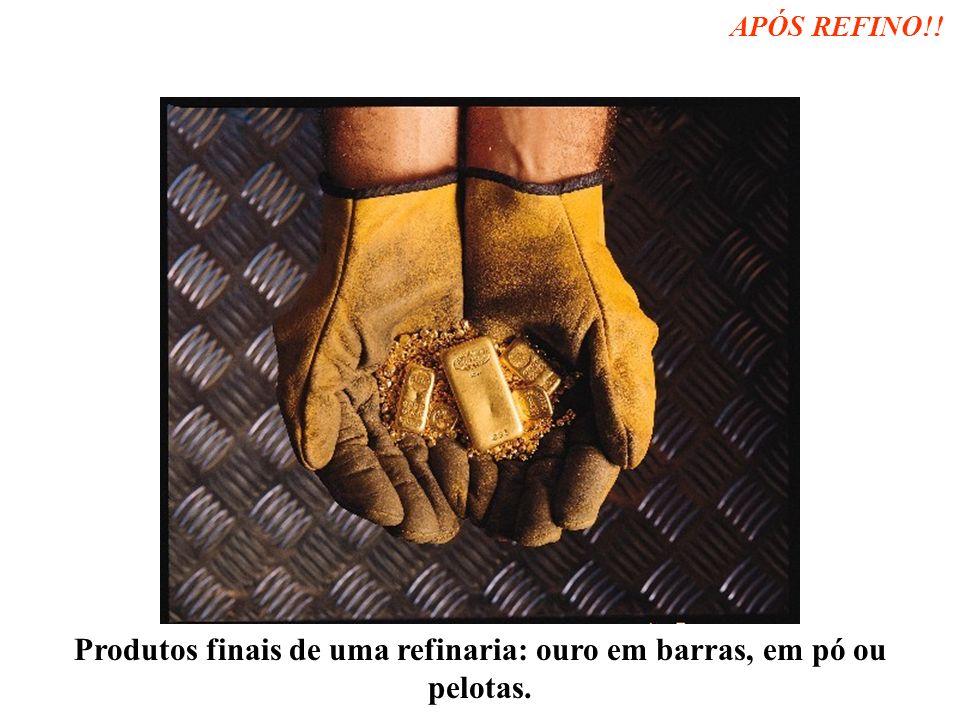 Produtos finais de uma refinaria: ouro em barras, em pó ou pelotas. APÓS REFINO!!