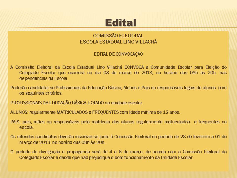 Edital COMISSÃO ELEITORAL ESCOLA ESTADUAL LINO VILLACHÁ EDITAL DE CONVOCAÇÃO A Comissão Eleitoral da Escola Estadual Lino Villachá CONVOCA a Comunidad