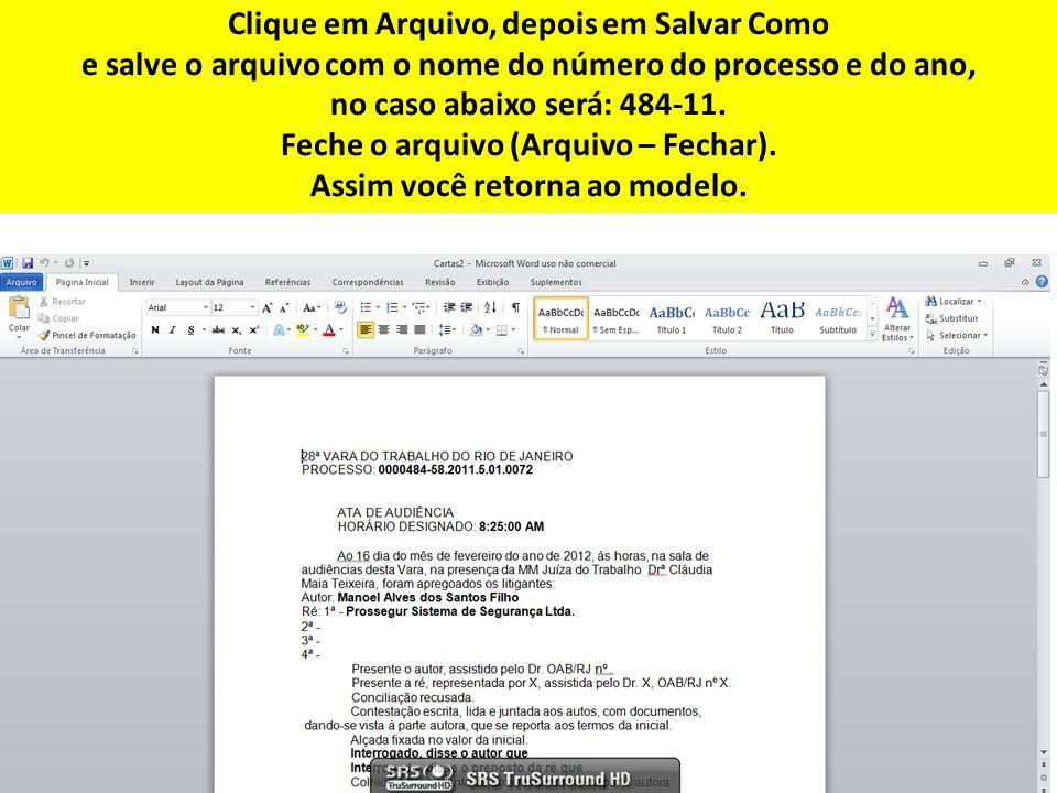 Clique em Arquivo, depois em Salvar Como e salve o arquivo com o nome do número do processo e do ano, no caso abaixo será: 484-11. Feche o arquivo (Ar
