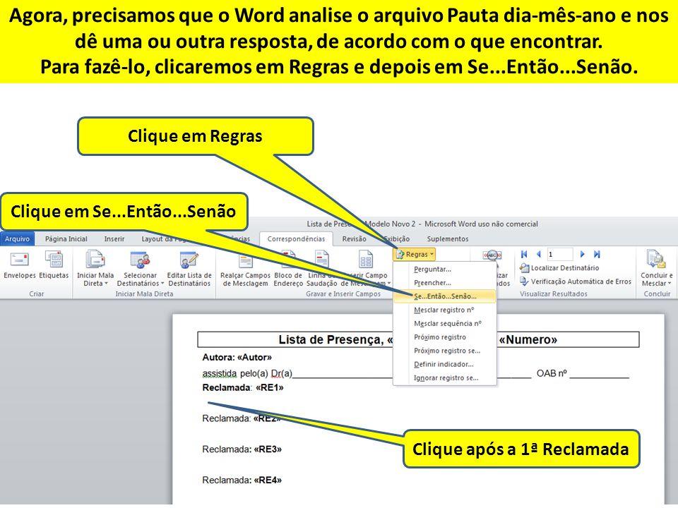 Agora, precisamos que o Word analise o arquivo Pauta dia-mês-ano e nos dê uma ou outra resposta, de acordo com o que encontrar. Para fazê-lo, clicarem