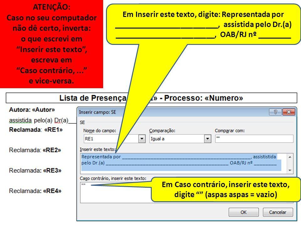 Em Inserir este texto, digite: Representada por _________________________, assistida pelo Dr.(a) ________________________, OAB/RJ nº ________ Em Caso