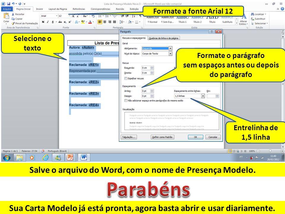 Sua Carta Modelo já está pronta, agora basta abrir e usar diariamente. Salve o arquivo do Word, com o nome de Presença Modelo. Selecione o texto Forma