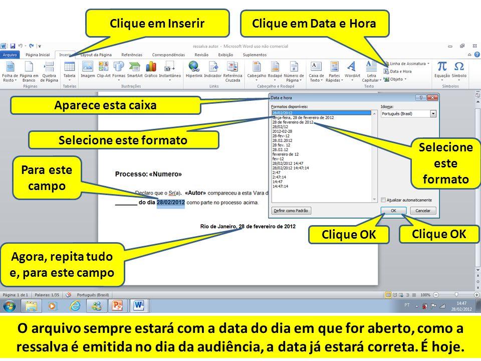 Clique em Inserir Clique em Data e Hora Aparece esta caixa Para este campo Selecione este formato Clique OK Agora, repita tudo e, para este campo Sele