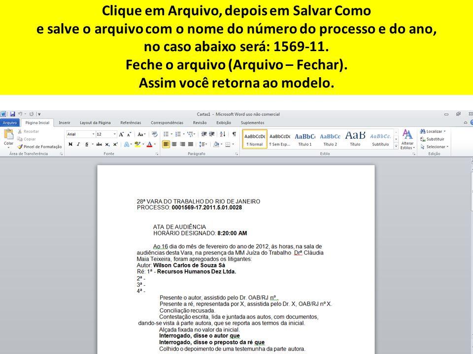 Clique em Arquivo, depois em Salvar Como e salve o arquivo com o nome do número do processo e do ano, no caso abaixo será: 1569-11. Feche o arquivo (A