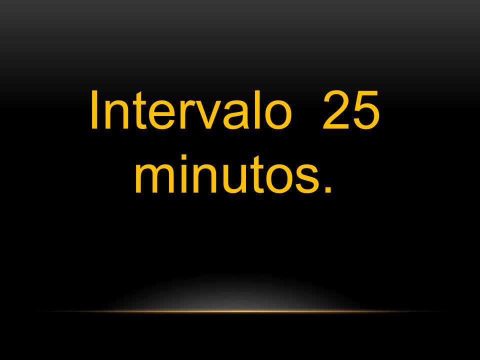 Intervalo 25 minutos.