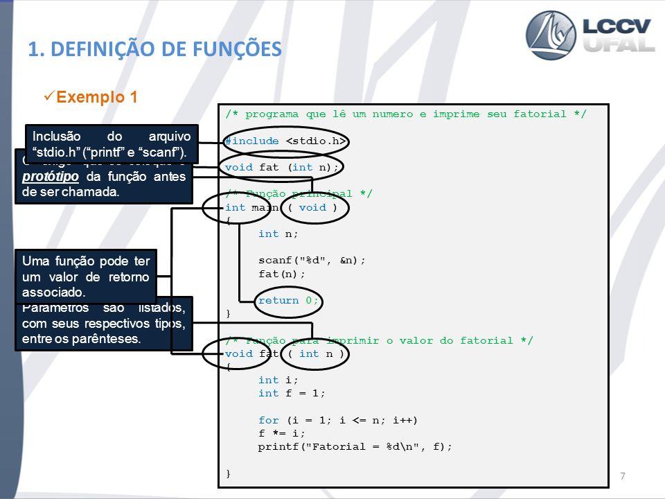 1. DEFINIÇÃO DE FUNÇÕES /* programa que lê um numero e imprime seu fatorial */ #include void fat (int n); /* Função principal */ int main ( void ) { i