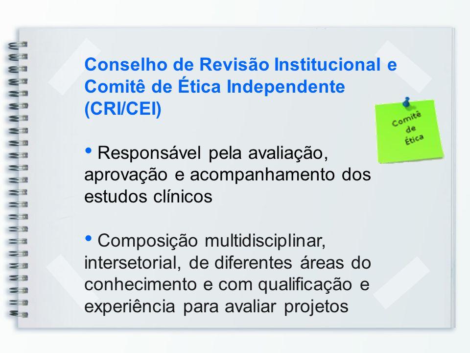 Conselho de Revisão Institucional e Comitê de Ética Independente (CRI/CEI) Responsável pela avaliação, aprovação e acompanhamento dos estudos clínicos