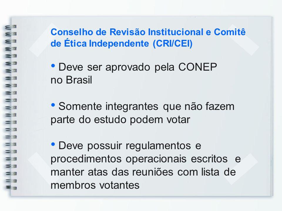 Conselho de Revisão Institucional e Comitê de Ética Independente (CRI/CEI) Deve ser aprovado pela CONEP no Brasil Somente integrantes que não fazem pa